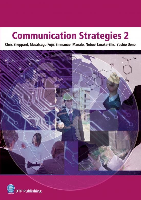 Communication Strategies 2 Chris Sheppard・Masatsugu Fujii・Emmanuel Manalo Nobue Tanaka-Elis・Yoshio Ueno 著 定価(本体780円+税) ISBN978-4-86211-508-9